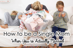 How-to-be-a-Single-Mom-When-You're-Actually-Married