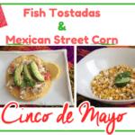 Fish Tostadas and Mexican Street Corn Recipes for Cinco de Mayo