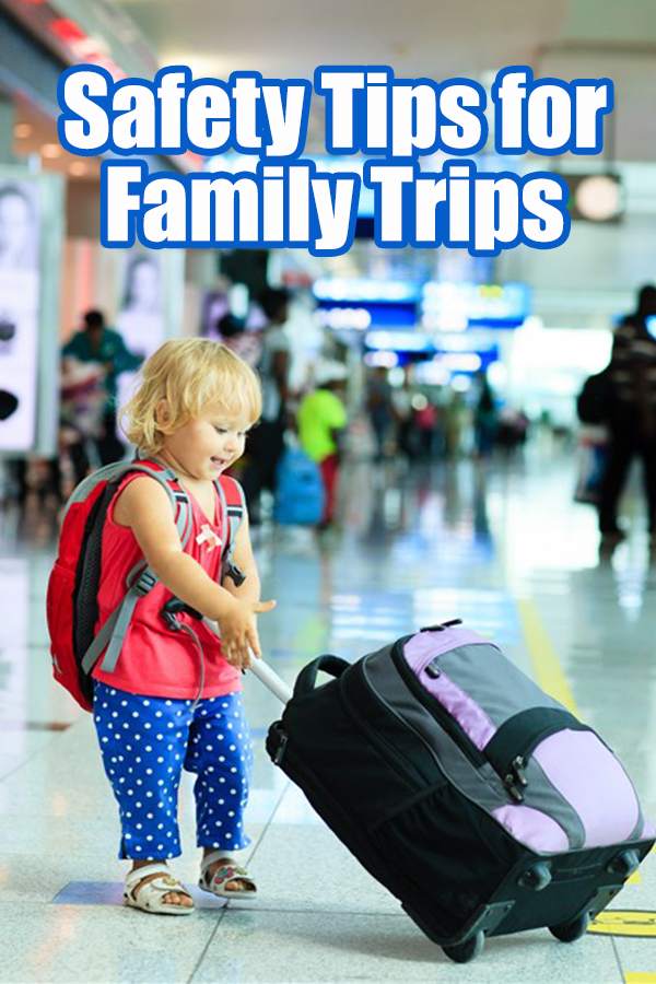 Vacation Tips For Parents Of Children >> Safety Tips For Family Trips