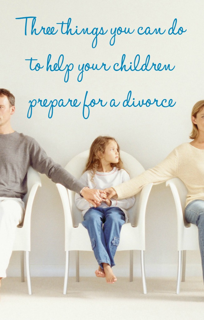 Three things you can do to help your children prepare for a divorce