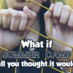 What if summer camp isn't all you thought it would be?