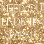 I Need Our Friendship to Sparkle
