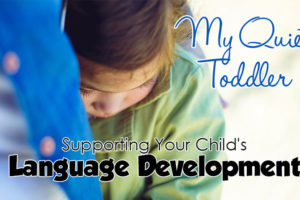 My-Quiet-Toddler-Supporting-Your-Child's-Language-Development