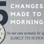 5 things we changed about our mornings so we can finally be (gasp) EARLY TO SCHOOL
