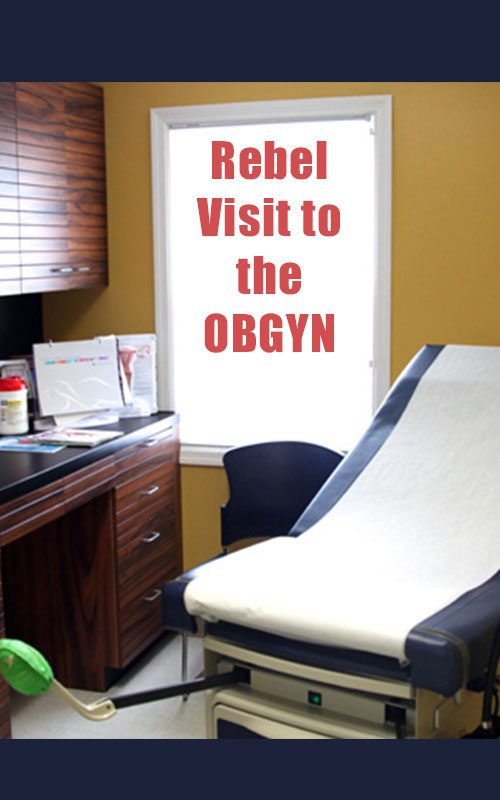 Rebel Visit to the OBGYN