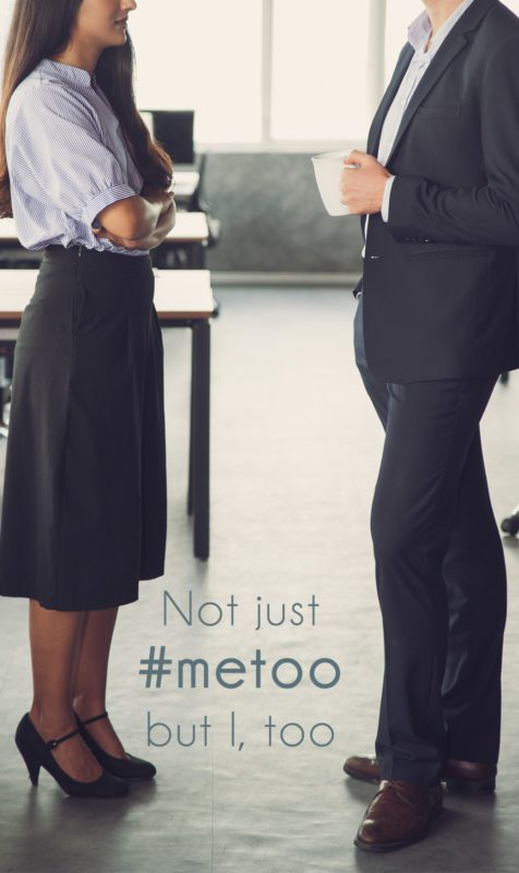 Not Just #metoo, but I, too...