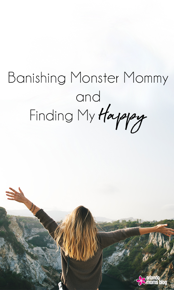 Banishing Monster Mommy and Finding My Happy
