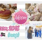Bloom 2018 {recap}