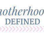 Motherhood: Defined