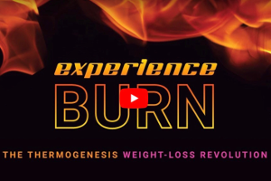 Experience BURN - The Thermogenesis Weight-Loss Revolution