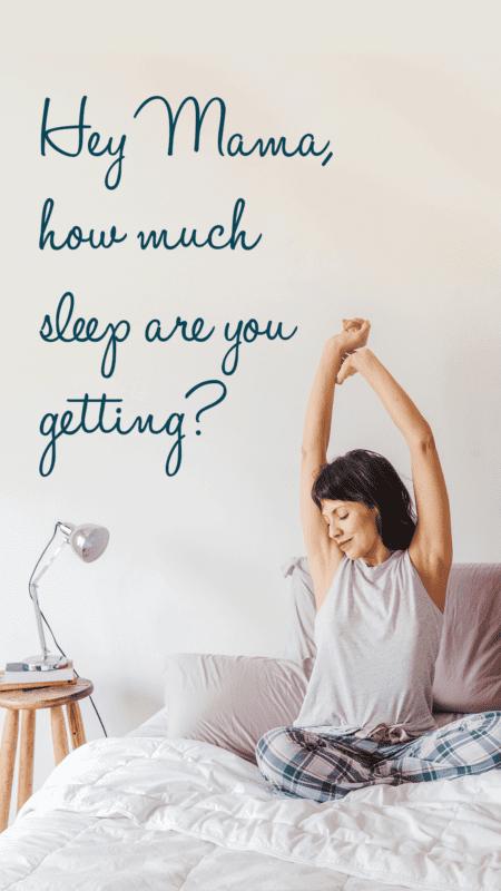 Hey Mama, How Much Sleep Are YOU Getting?