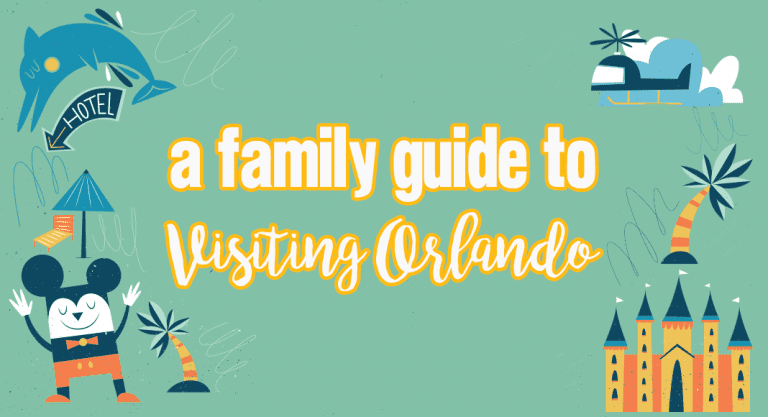 A Family Guide to Visiting Orlando